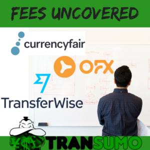 4 Fees (Exposed) - OFX, Transferwise & Currencyfair