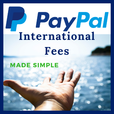 PayPal International Fees - 4 Fees You Need to Know