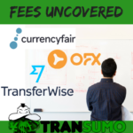 Fees for OFX, Transferwise and Currencyfair